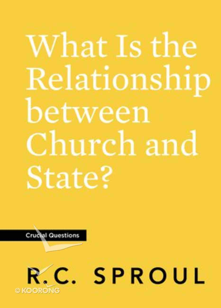 What is the Relationship Between Church and State? (#19 in Crucial Questions Series) Paperback