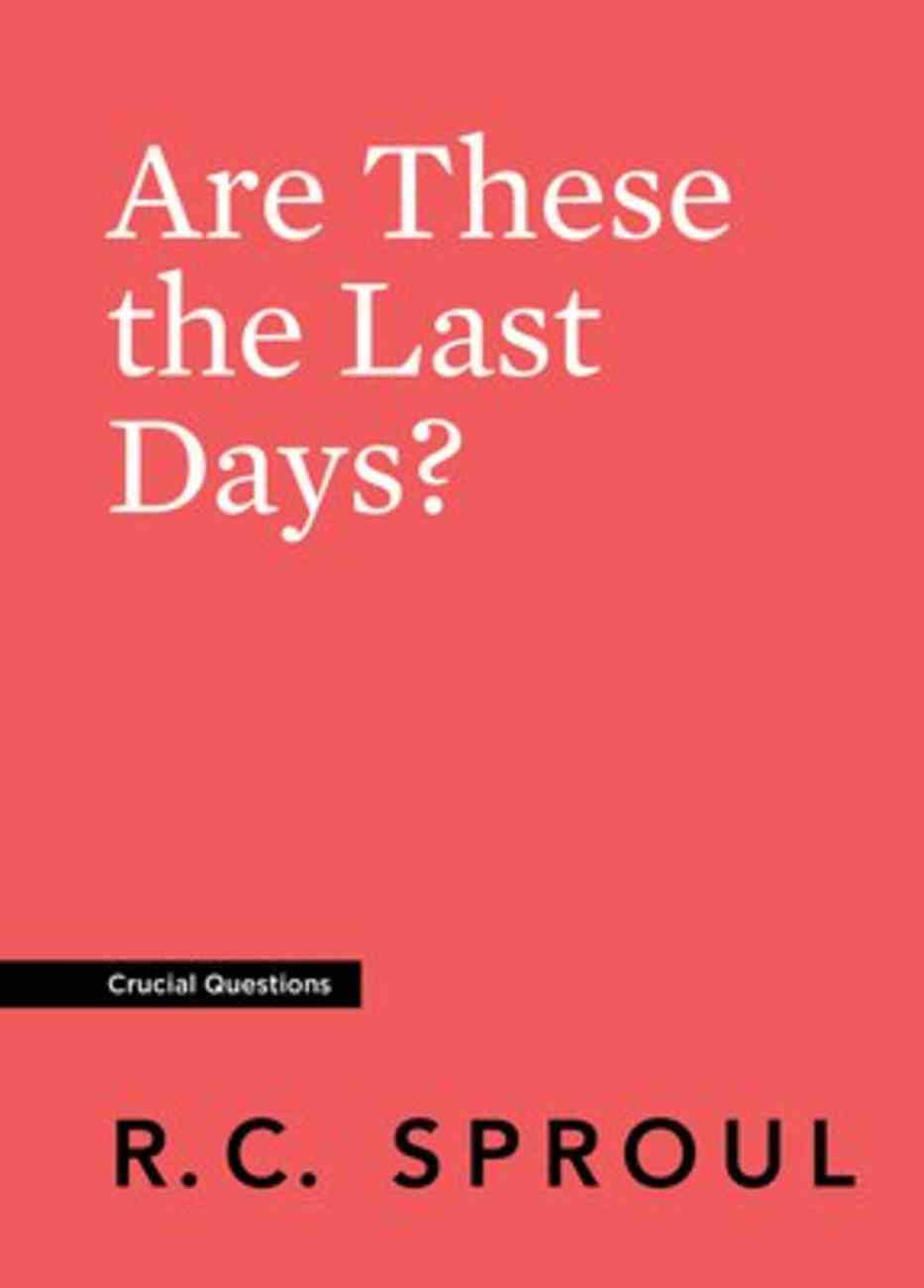 Are These the Last Days? (#20 in Crucial Questions Series) Paperback