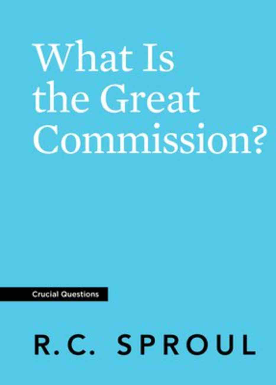 What is the Great Commission? (#21 in Crucial Questions Series) Paperback