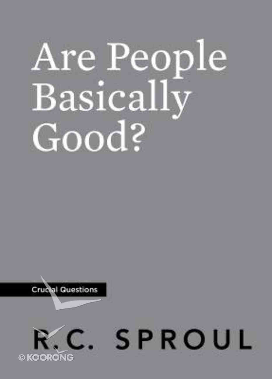 Are People Basically Good? (#25 in Crucial Questions Series) Paperback