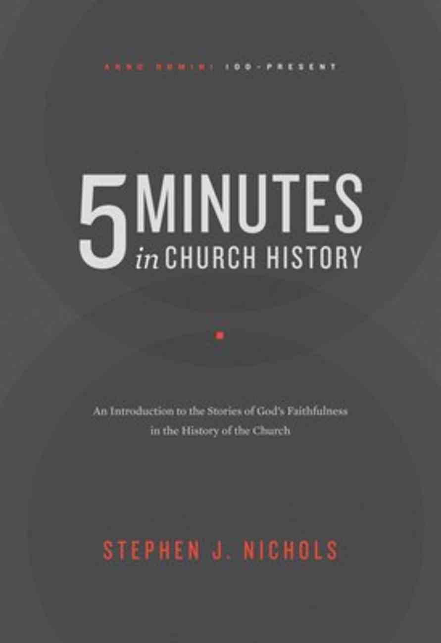 5 Minutes in Church History: An Introduction to the Stories of God's Faithfulness in the History of the Church Paperback