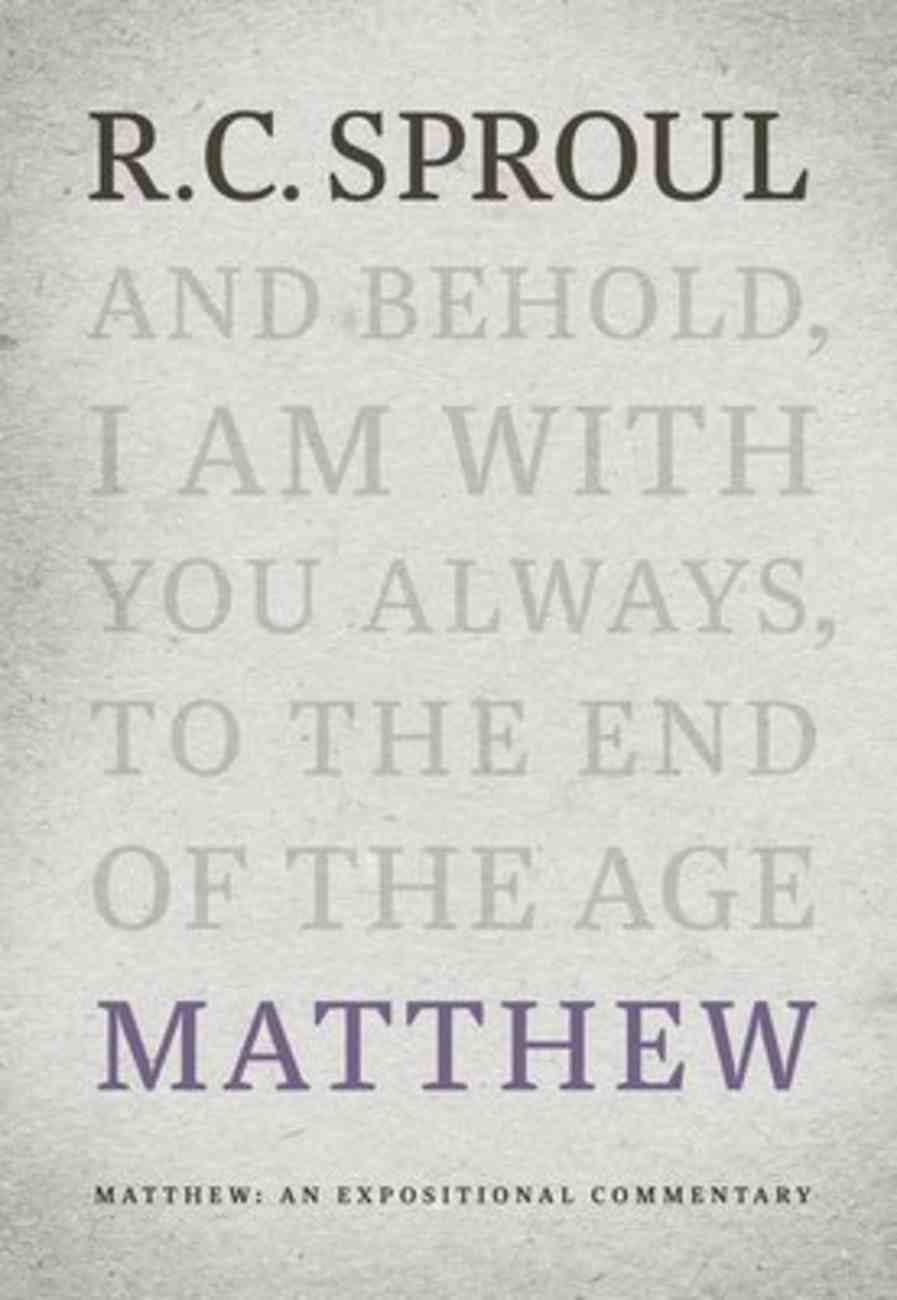 Matthew: An Expositional Commentary (R C Sproul Expositional Commentaries Series) Hardback