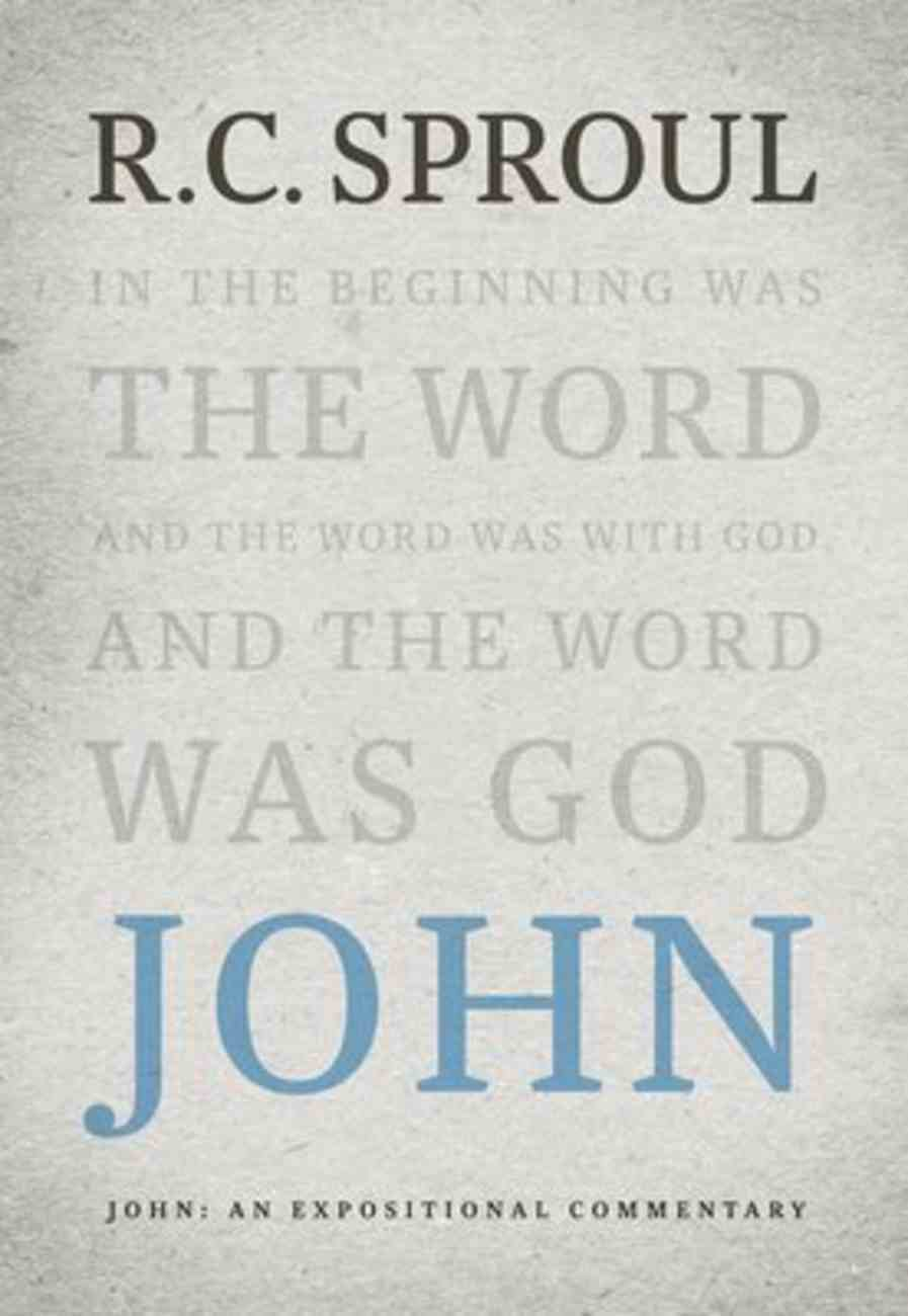 John: An Expositional Commentary (R C Sproul Expositional Commentaries Series) Hardback