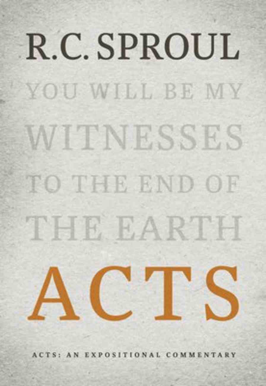 Acts: An Expositional Commentary (R C Sproul Expositional Commentaries Series) Hardback