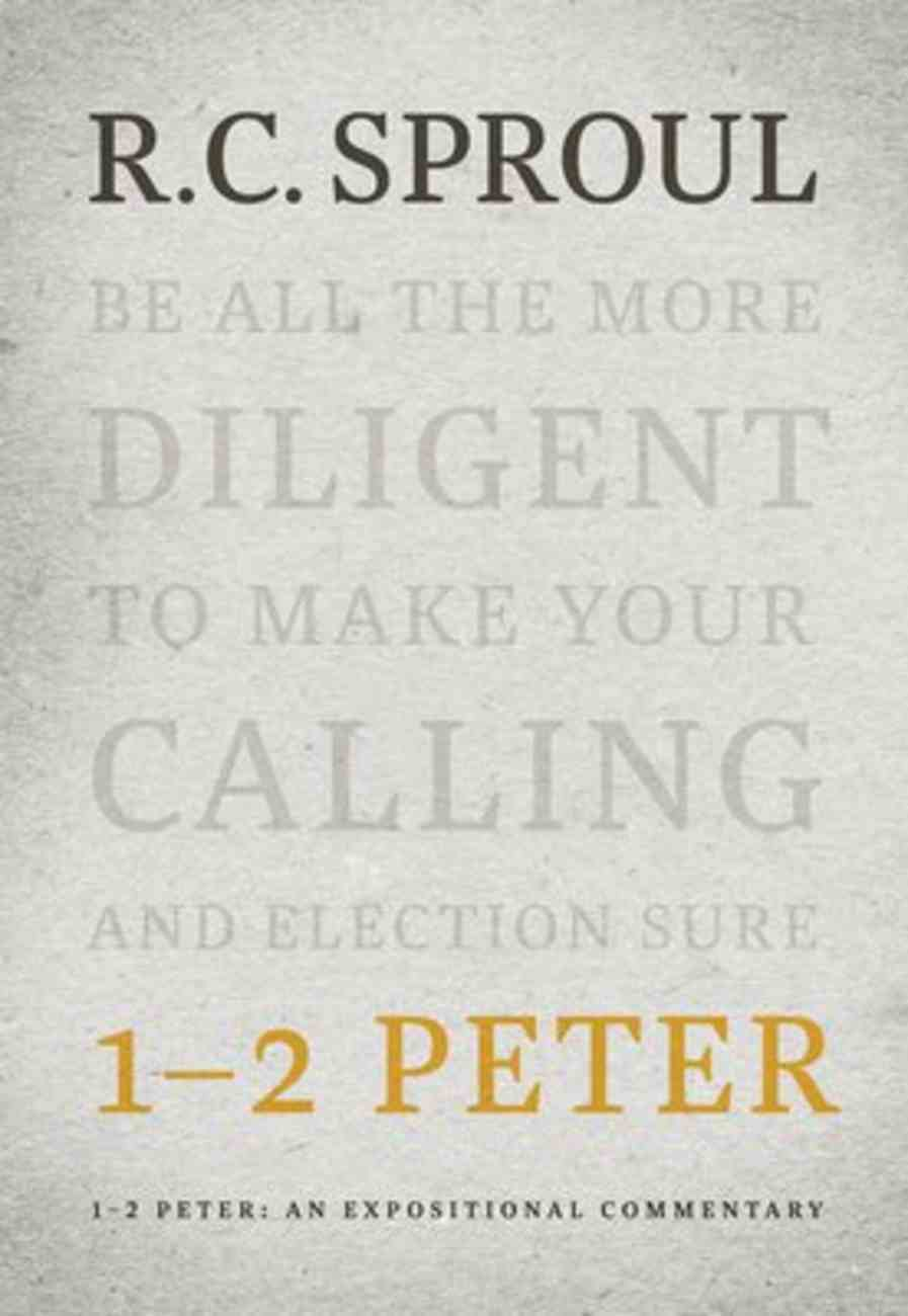 1-2 Peter: An Expositional Commentary (R C Sproul Expositional Commentaries Series) Hardback
