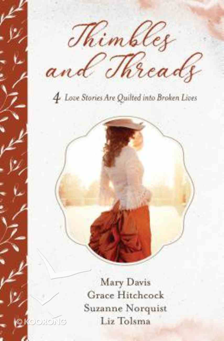 Thimbles and Threads: 4 Love Stories Are Quilted Into Broken Lives Paperback