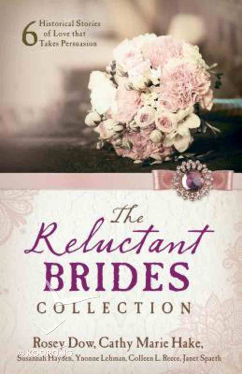 The Reluctant Brides Collection: 6 Historical Stories of Love That Takes Persuasion Paperback