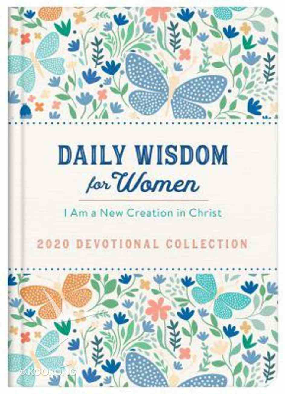 Daily Wisdom For Women 2020 Devotional Collection: I Am a New Creation in Christ Hardback