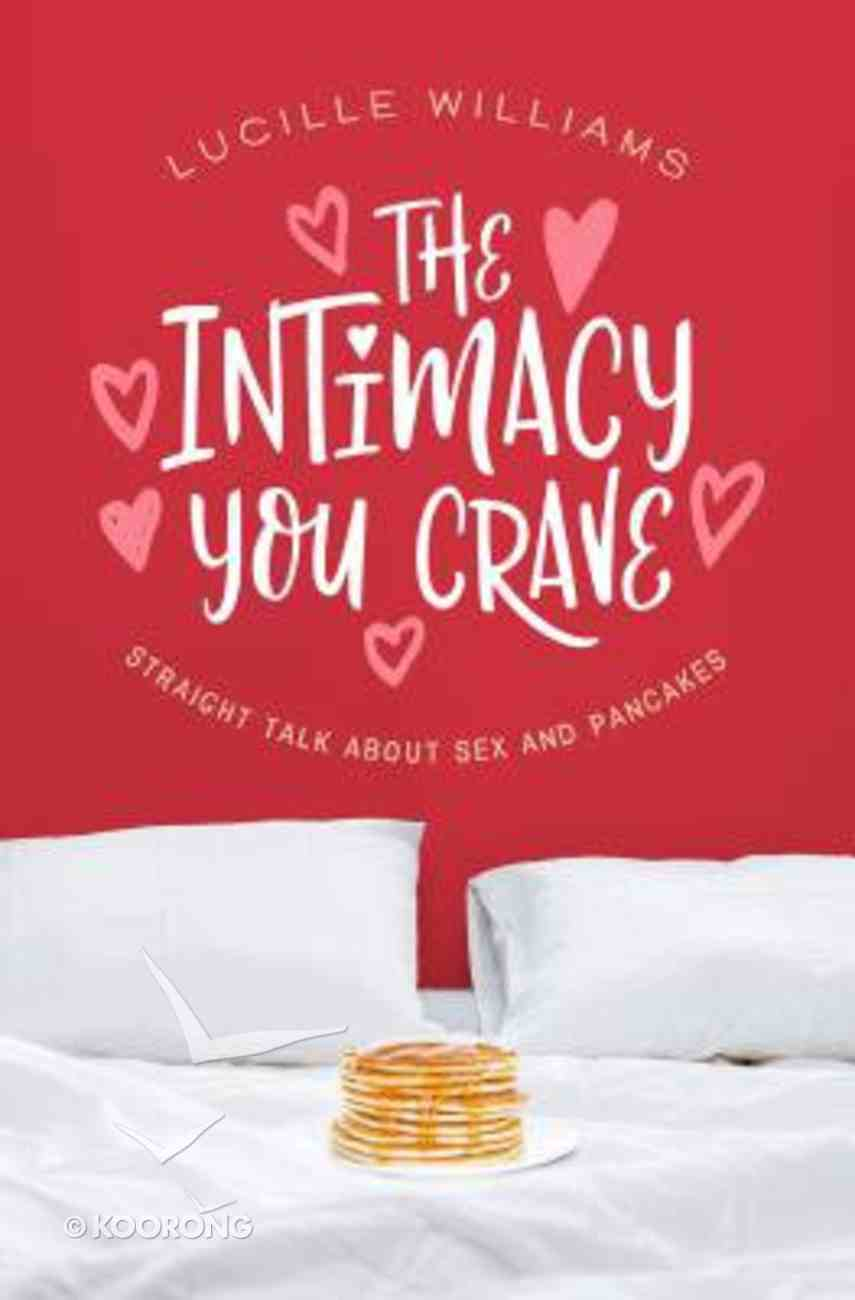 The Intimacy You Crave: Straight Talk About Sex and Pancakes Paperback