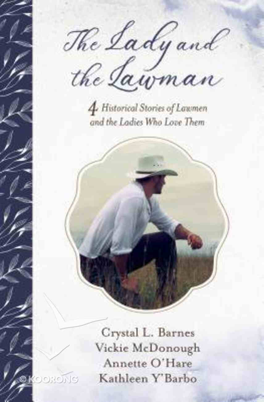 The Lady and the Lawman: 4 Historical Stories of Lawmen and the Ladies Who Love Them Paperback