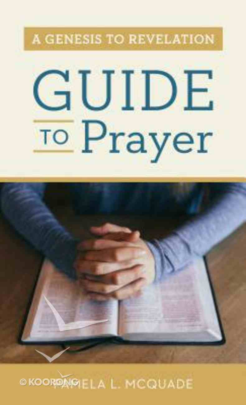 A Genesis to Revelation Guide to Prayer Paperback