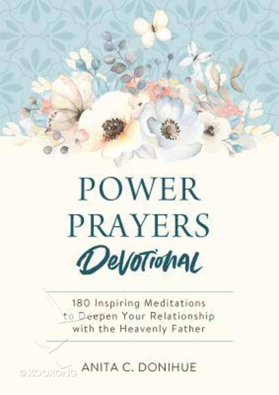 Power Prayers Devotional: 180 Inspiring Meditations to Deepen Your Relationship With the Heavenly Father Paperback