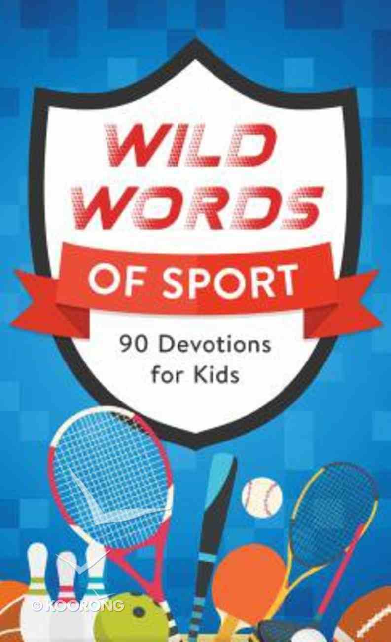 Wild Words of Sport: 90 Devotions For Kids Mass Market
