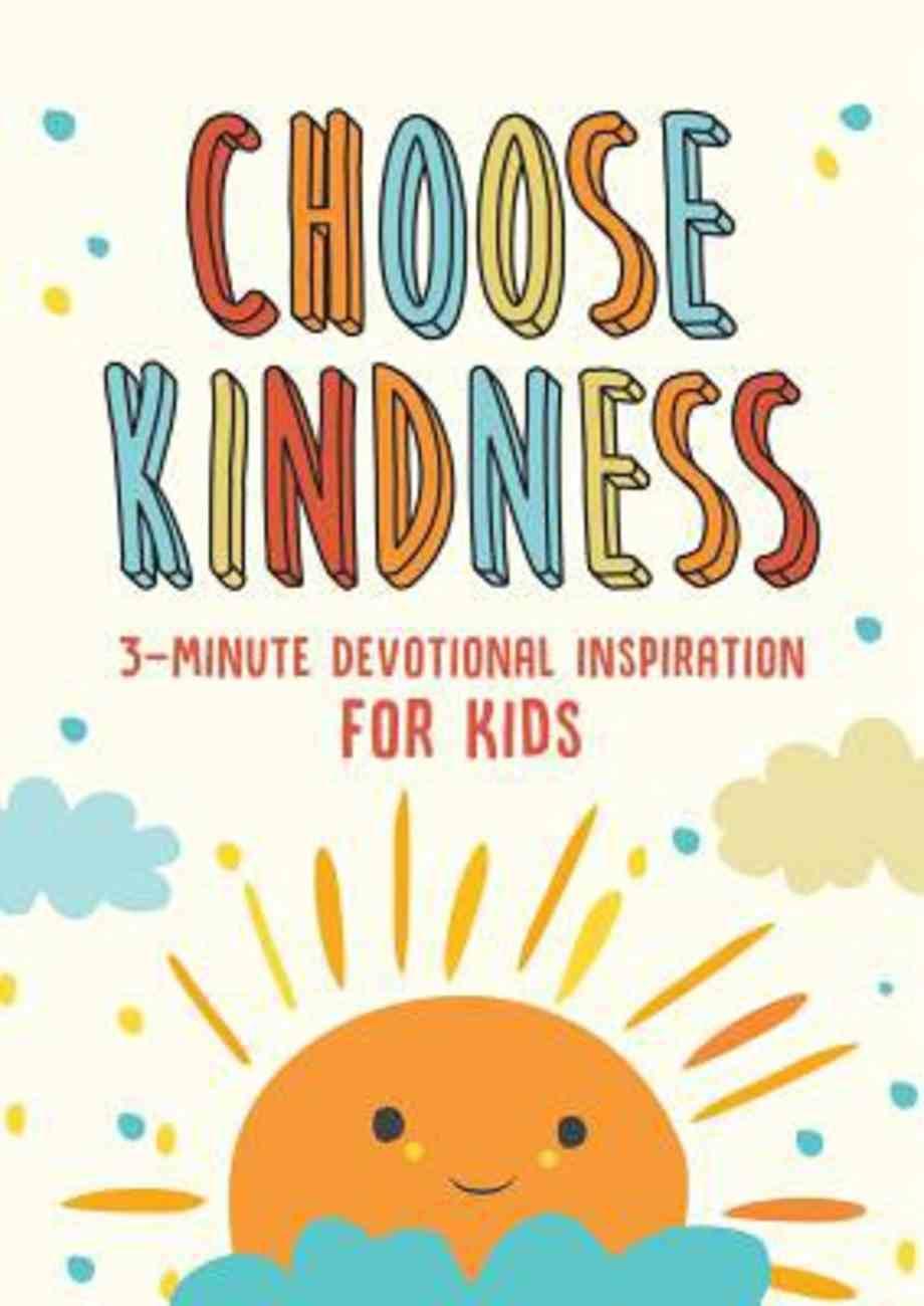 Choose Kindness: 3-Minute Devotions For Kids Paperback