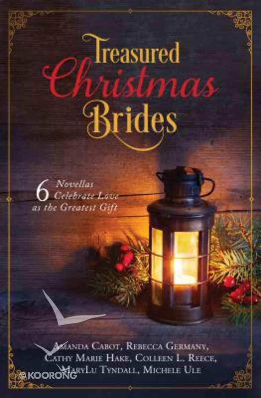 Treasured Christmas Brides: 6 Novellas Celebrate Love as the Greatest Gift Paperback