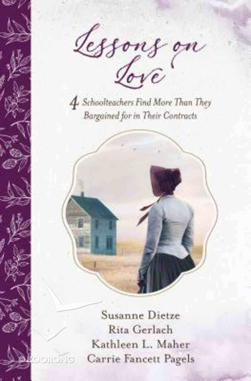 Lessons on Love: 4 Schoolteachers Find More Than They Bargained For in Their Contracts Paperback