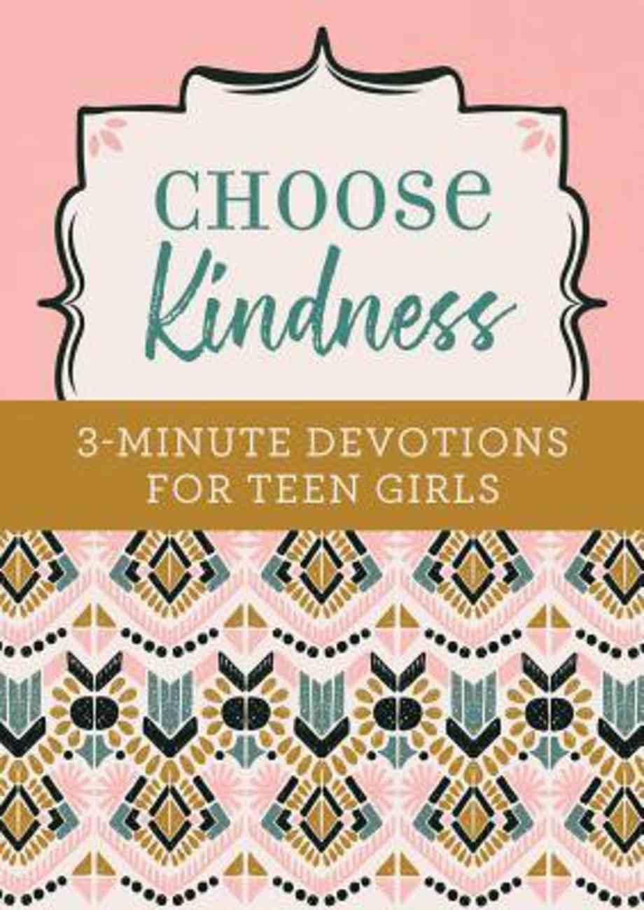 Choose Kindness: 3-Minute Devotions For Teen Girls Paperback