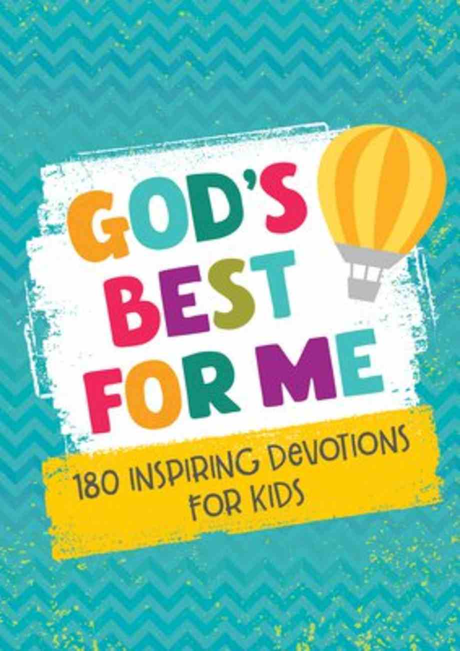 God's Best For Me: 180 Inspiring Devotions For Kids Paperback