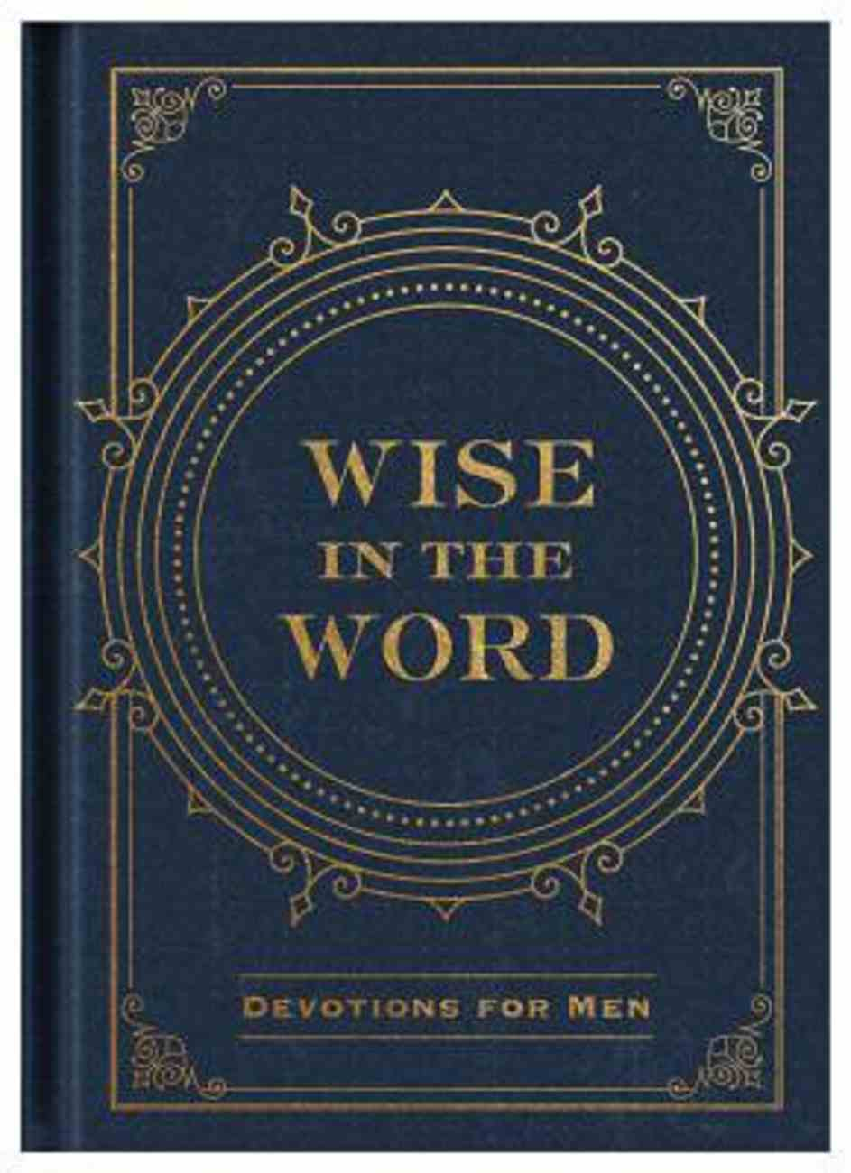 Wise in the Word: Devotions For Men Hardback