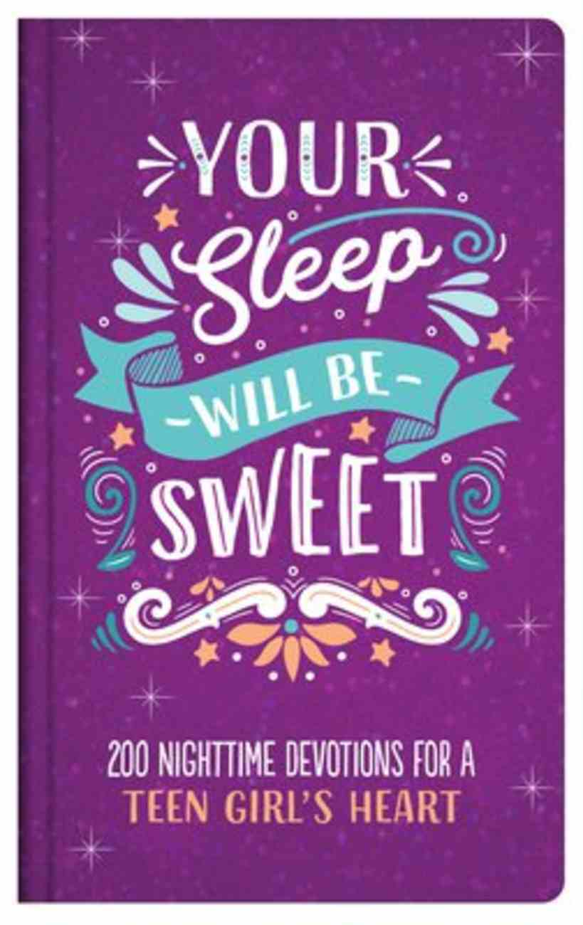 Your Sleep Will Be Sweet: 200 Nighttime Devotions For a Teen Girl's Heart (Teen Girls) Hardback