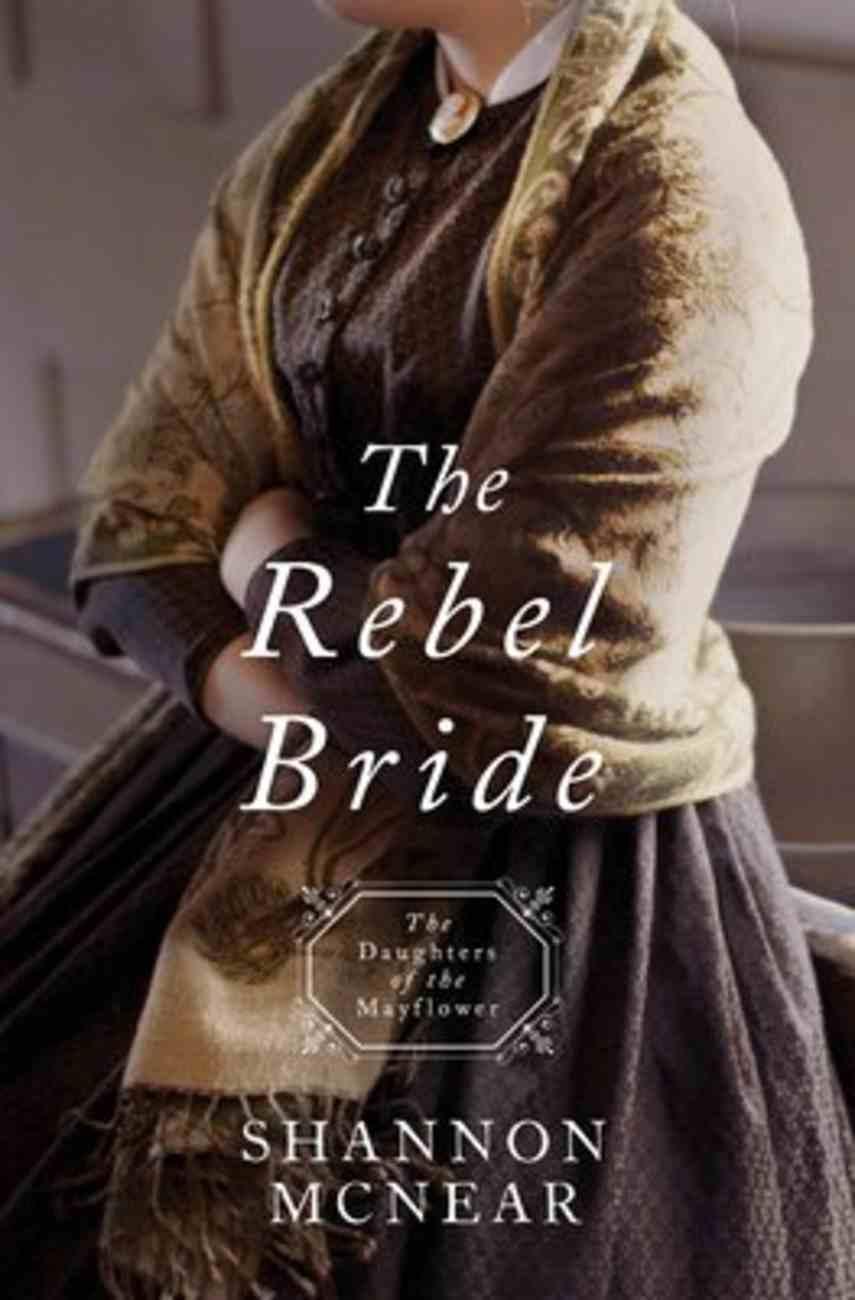 The Rebel Bride (#10 in Daughters Of The Mayflower Series) Paperback