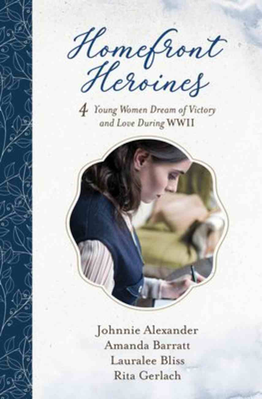 Homefront Heroines: 4 Young Women Dream of Victory and Love During Wwii Paperback