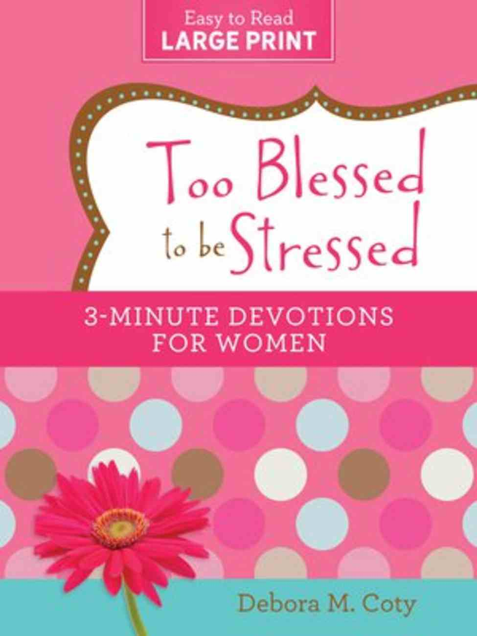 Too Blessed to Be Stressed: 3-Minute Devotions For Women (Large Print) Paperback