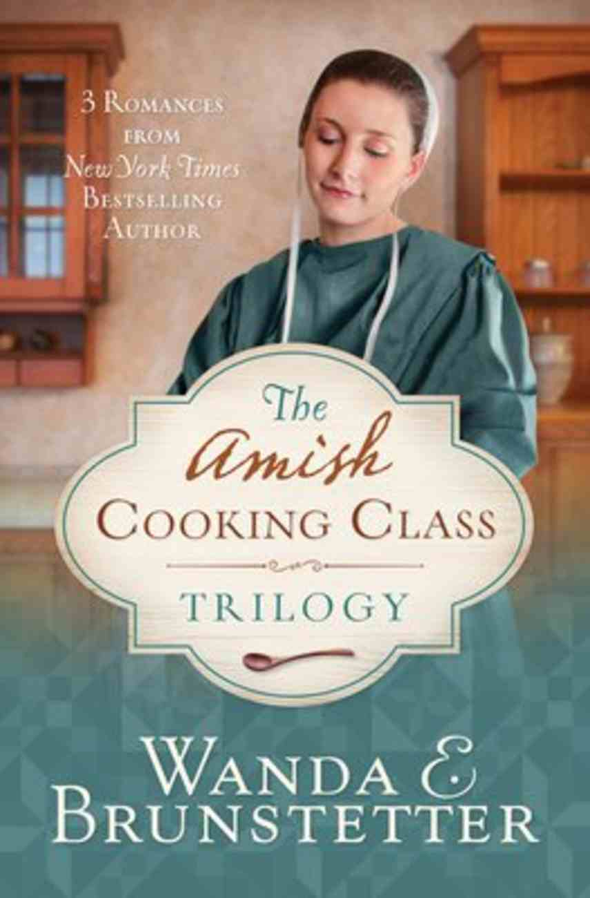 Amish Cooking Class Trilogy, The: 3 Romances From a New York Times Bestselling Author (Amish Cooking Class Series) Paperback