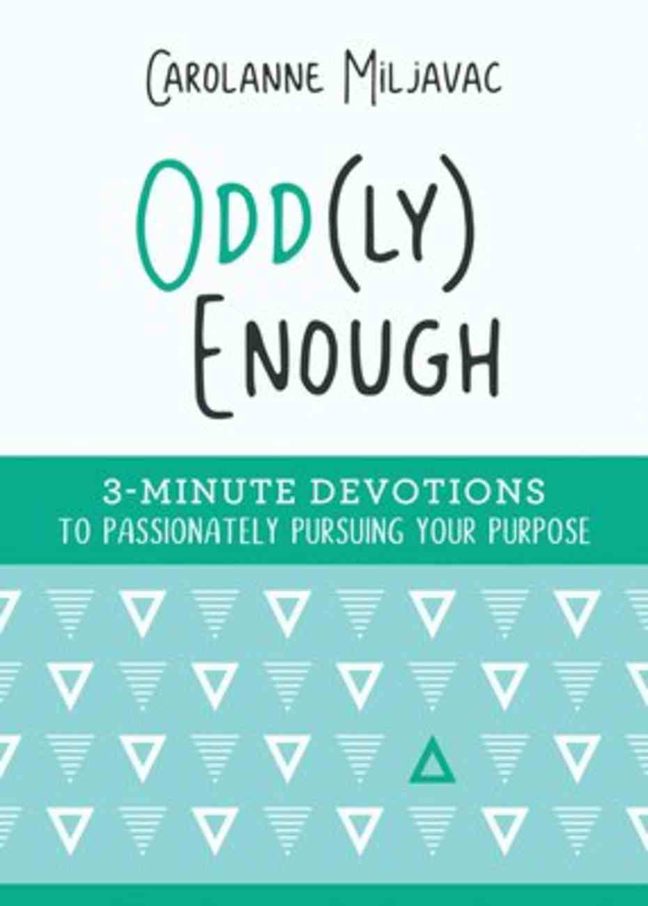 Odd Enough: 3-Minute Devotions to Passionately Pursuing Your Purpose (Ly) Paperback