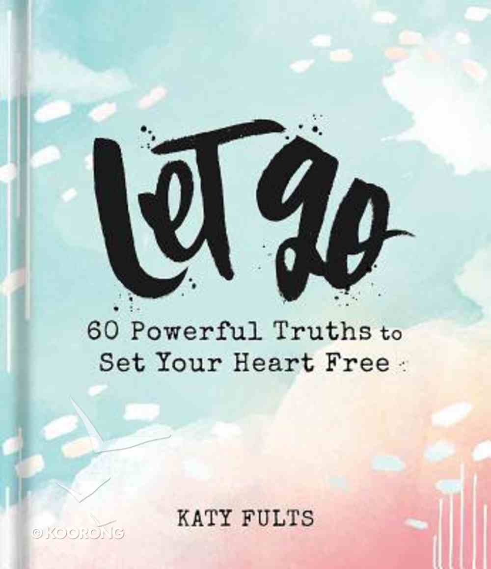 Let Go: 60 Powerful Truths to Set Your Heart Free Hardback