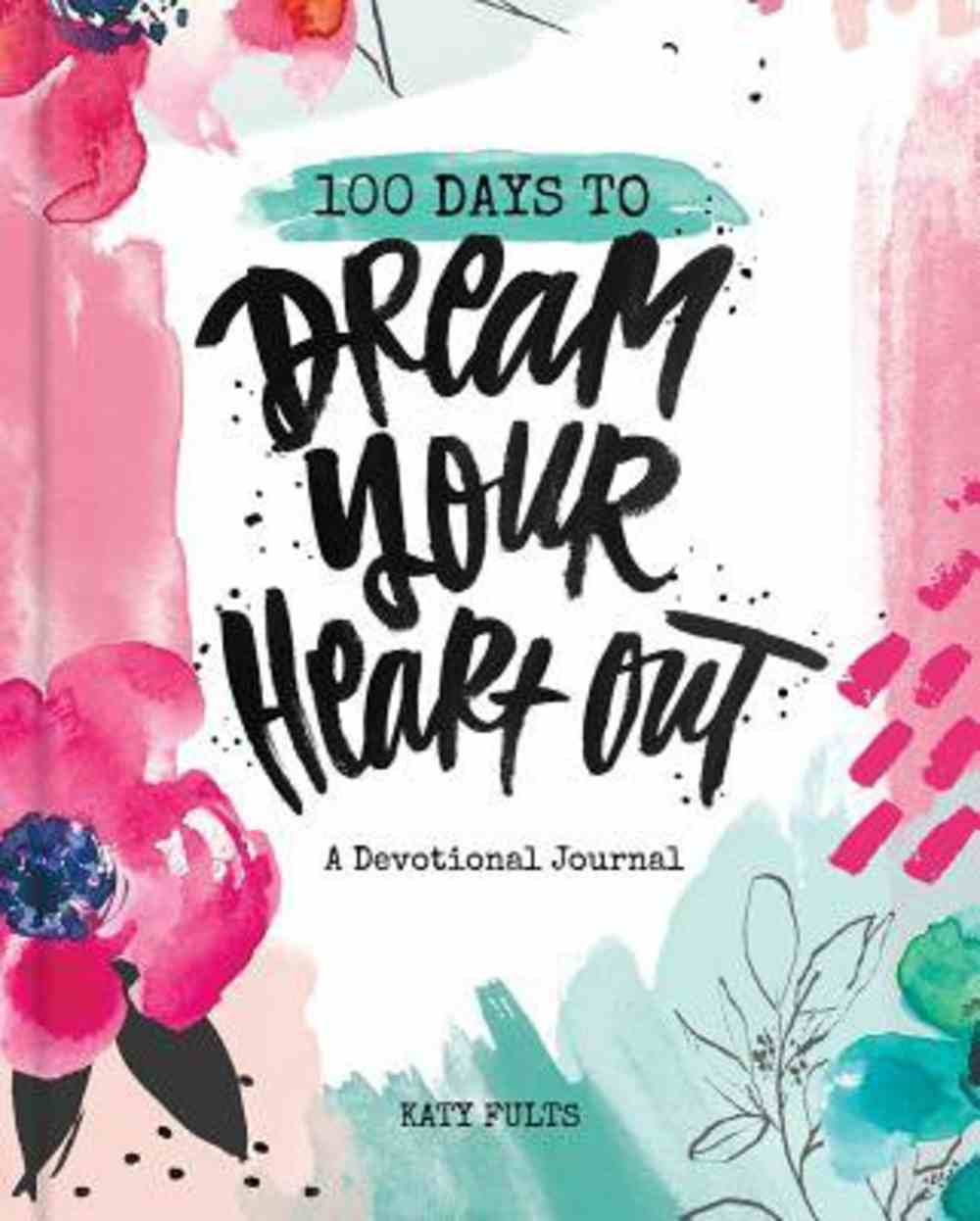 100 Days to Dream Your Heart Out: A Devotional Journal Paperback