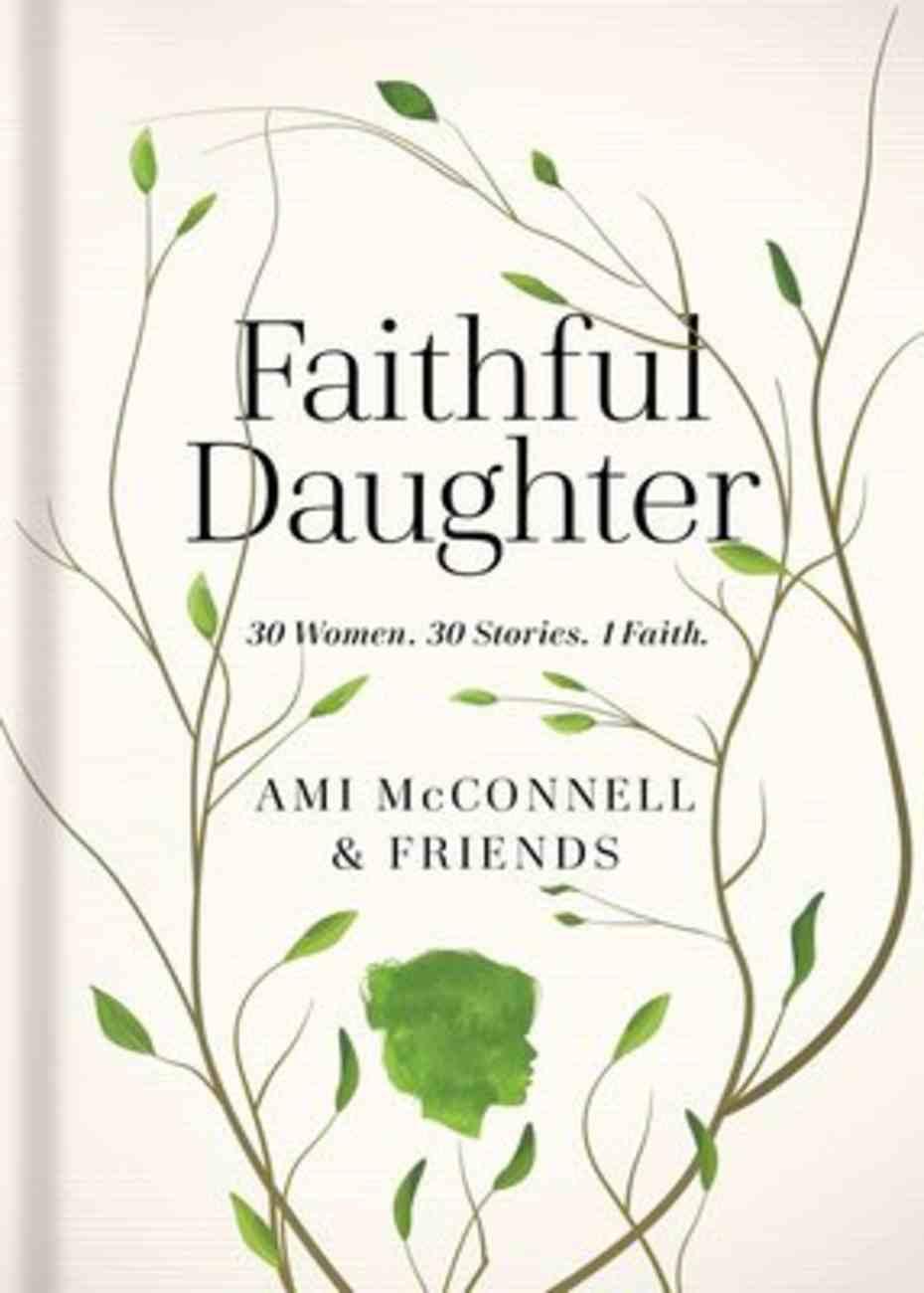 Faithful Daughter: 30 Stories. 30 Women. 1 Faith Hardback