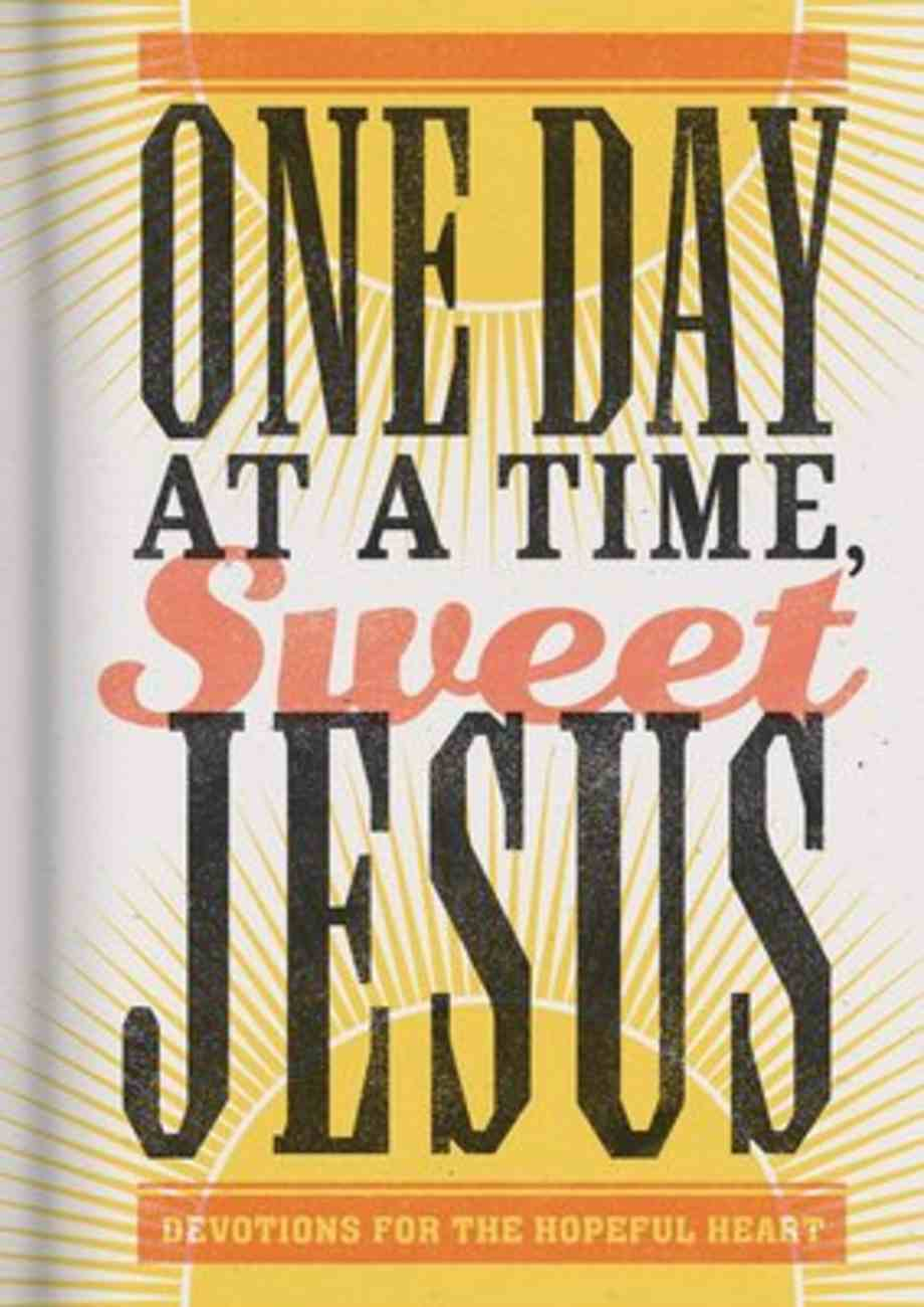 One Day At a Time, Sweet Jesus: Devotions For the Hopeful Heart Hardback