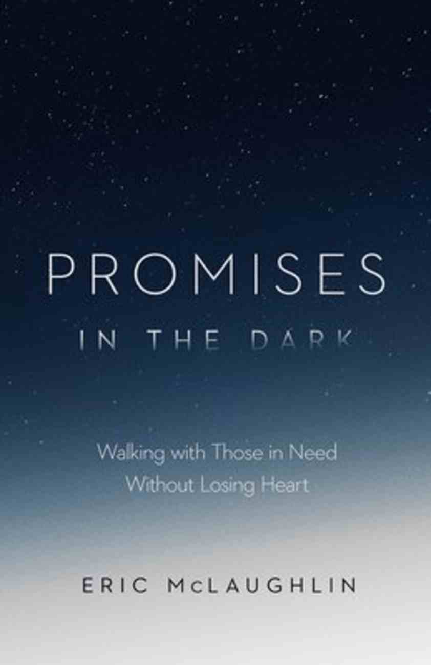 Promises in the Dark: Walking With Those in Need Without Losing Heart Paperback