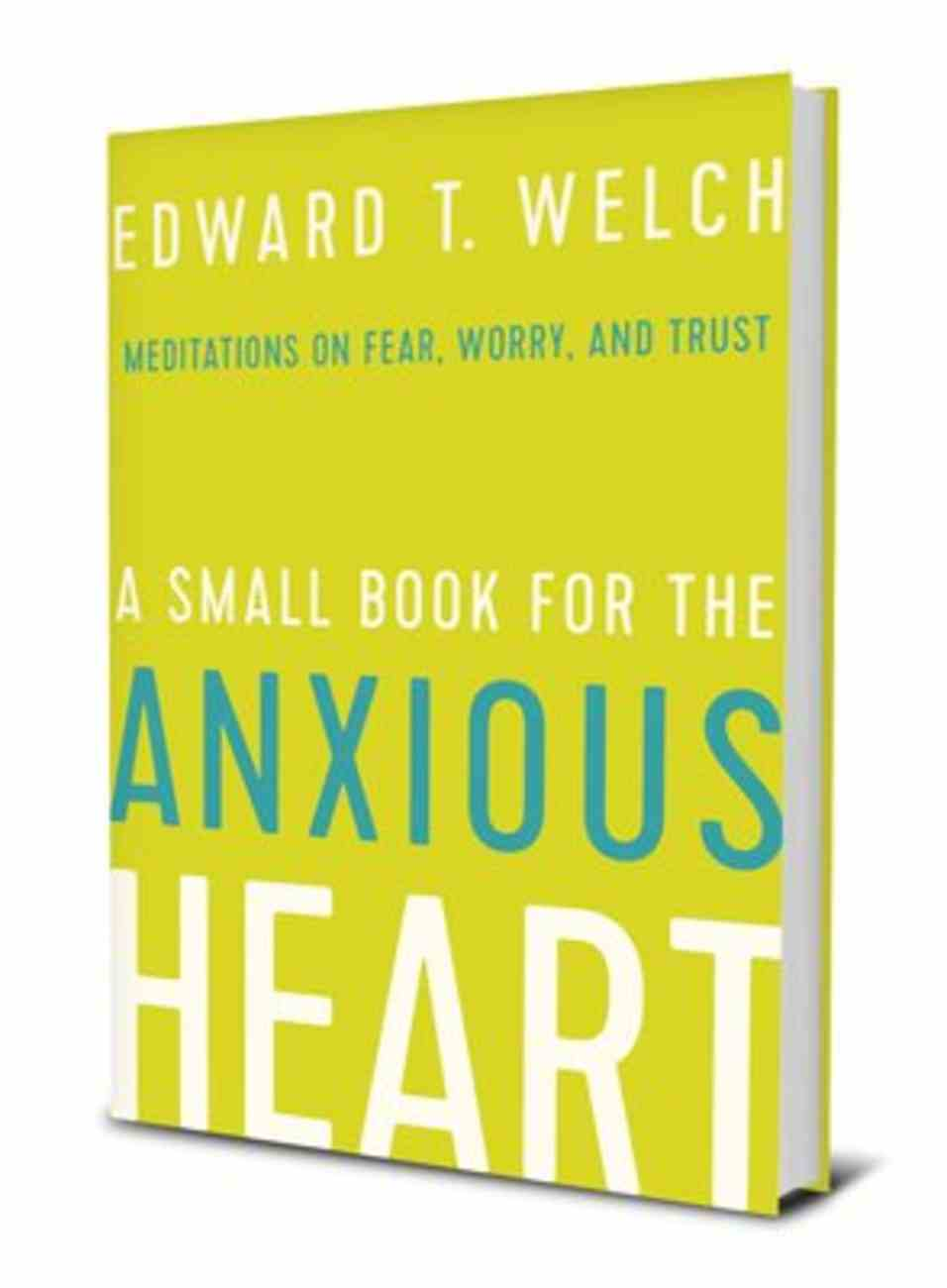 A Small Book For the Anxious Heart: Meditations on Fear, Worry, and Trust Hardback