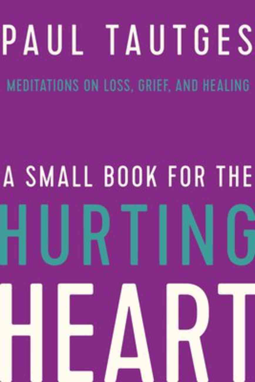 A Small Book For the Hurting Heart: Meditations on Loss, Grief, and Healing Paperback