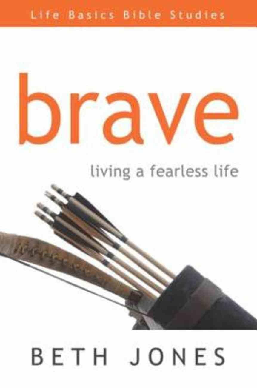 Brave (Life Basics Bible Studies Series) eBook