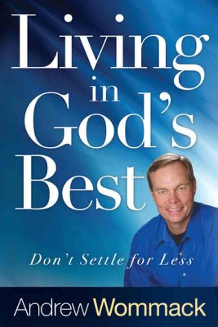 Living in God's Best: Don't Settle For Less Paperback