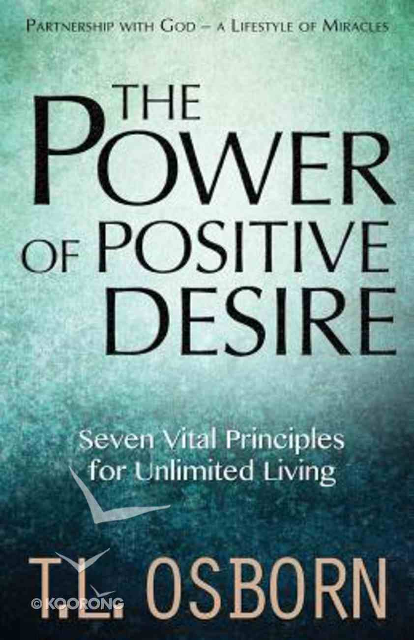 The Power of Positive Desire: Seven Vital Principles For Unlimited Living Paperback