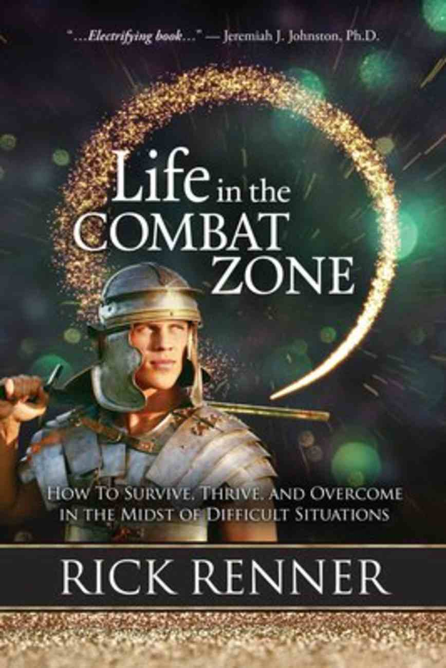 Life in the Combat Zone: How to Survive, Thrive, & Overcome in the Midst of Difficult Situations Paperback