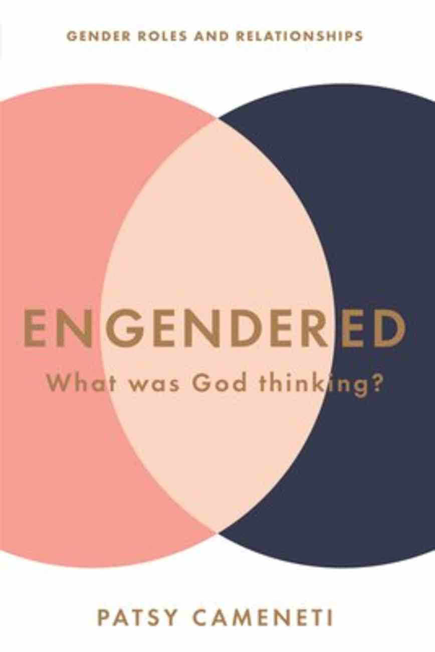 Engendered: What Was God Thinking? Gender Roles & Relationships Paperback