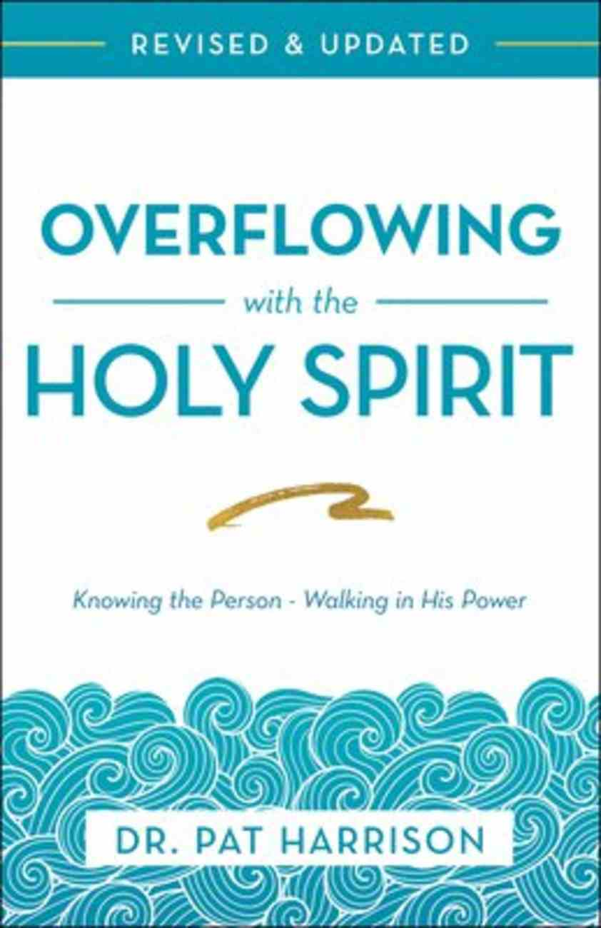 Overflowing With the Holy Spirit: Knowing the Person - Walking in His Power Paperback