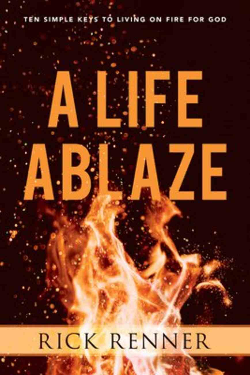 A Life Ablaze: Ten Passions That Will Ignite Your Life For God Paperback