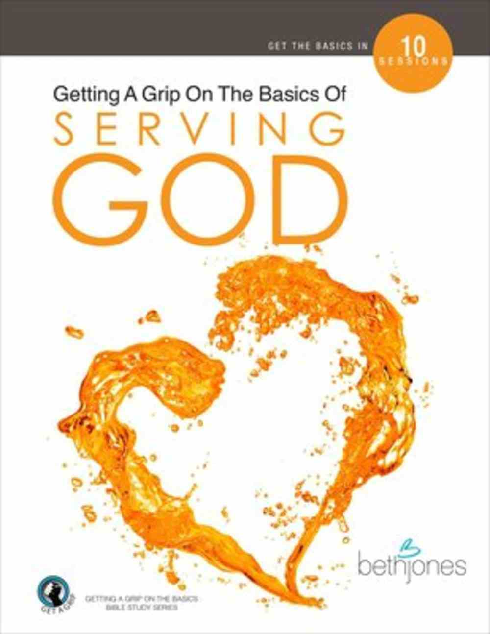Serving God (10 Sessions) (Getting A Grip On The Bsaics Series) Paperback