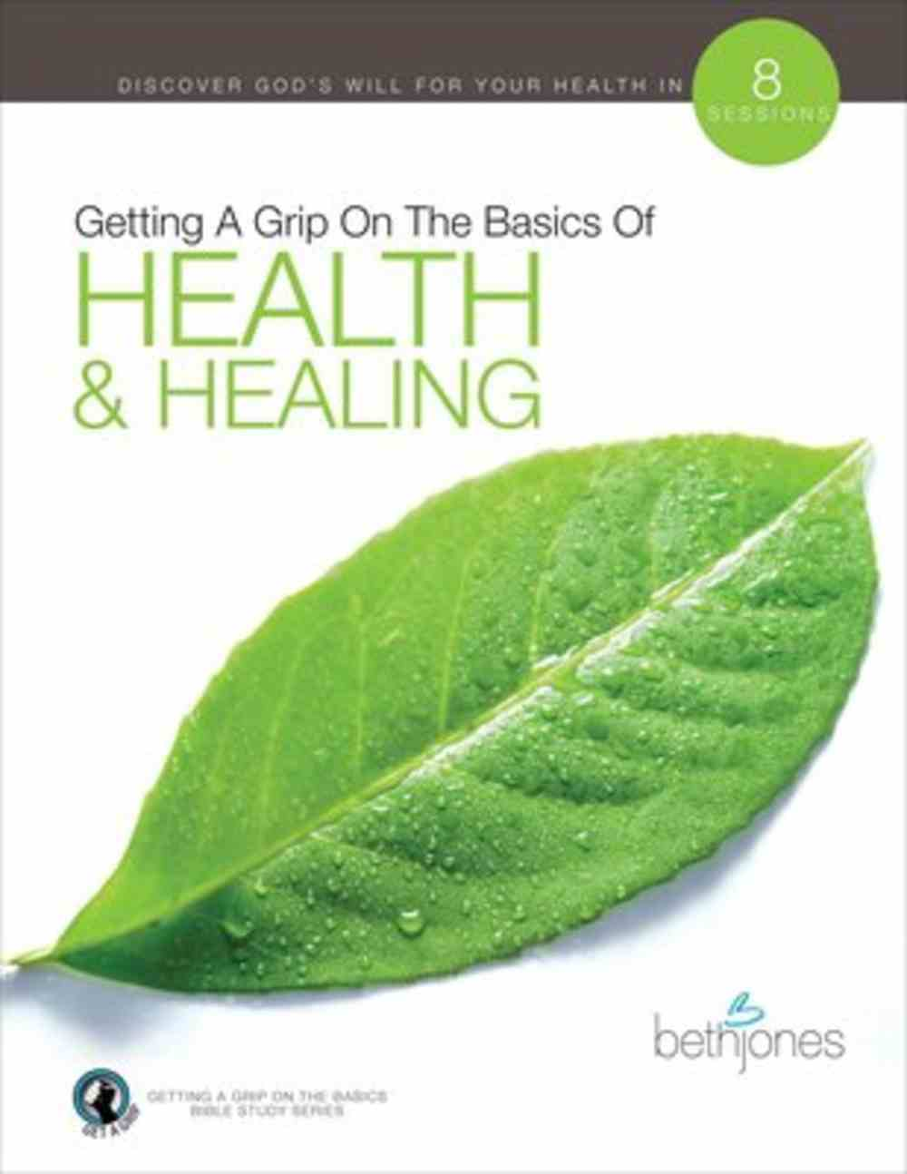 Health & Healing (8 Sessions) (Getting A Grip On The Bsaics Series) Paperback