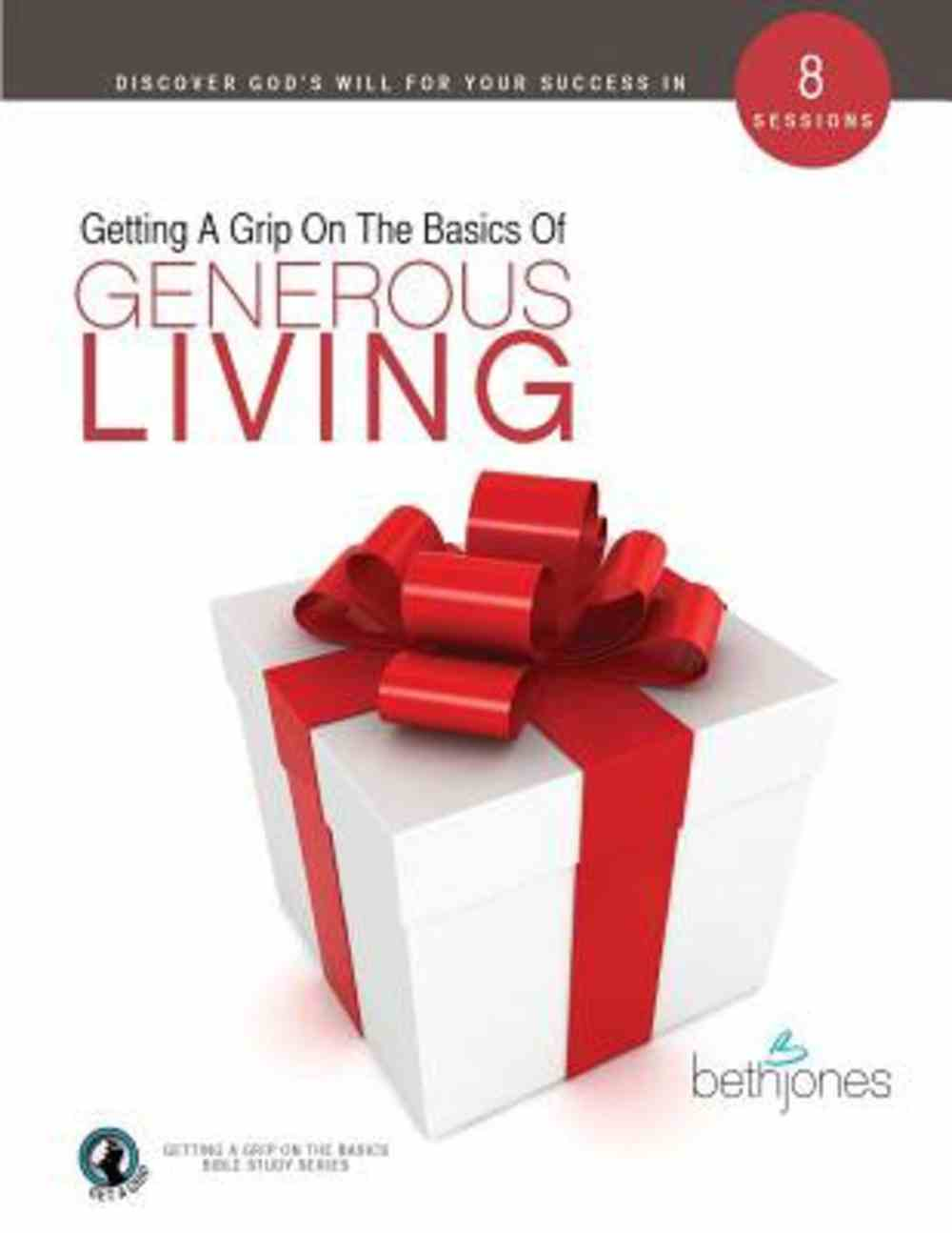 Generous Living (Getting A Grip On The Bsaics Series) Paperback