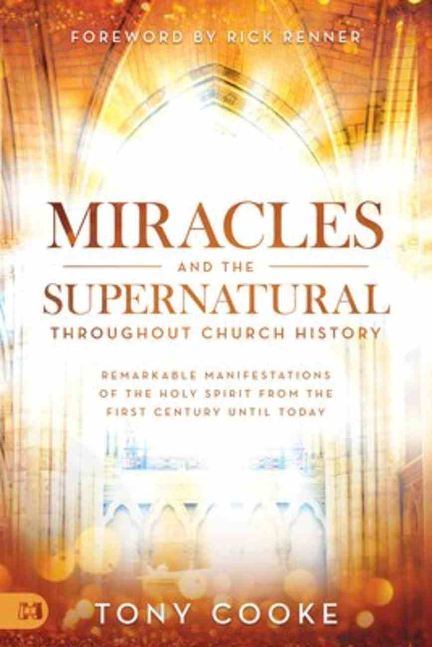 Miracles and the Supernatural Throughout Church History: Remarkable Manifestations of the Holy Spirit From the First Century Until Today Paperback