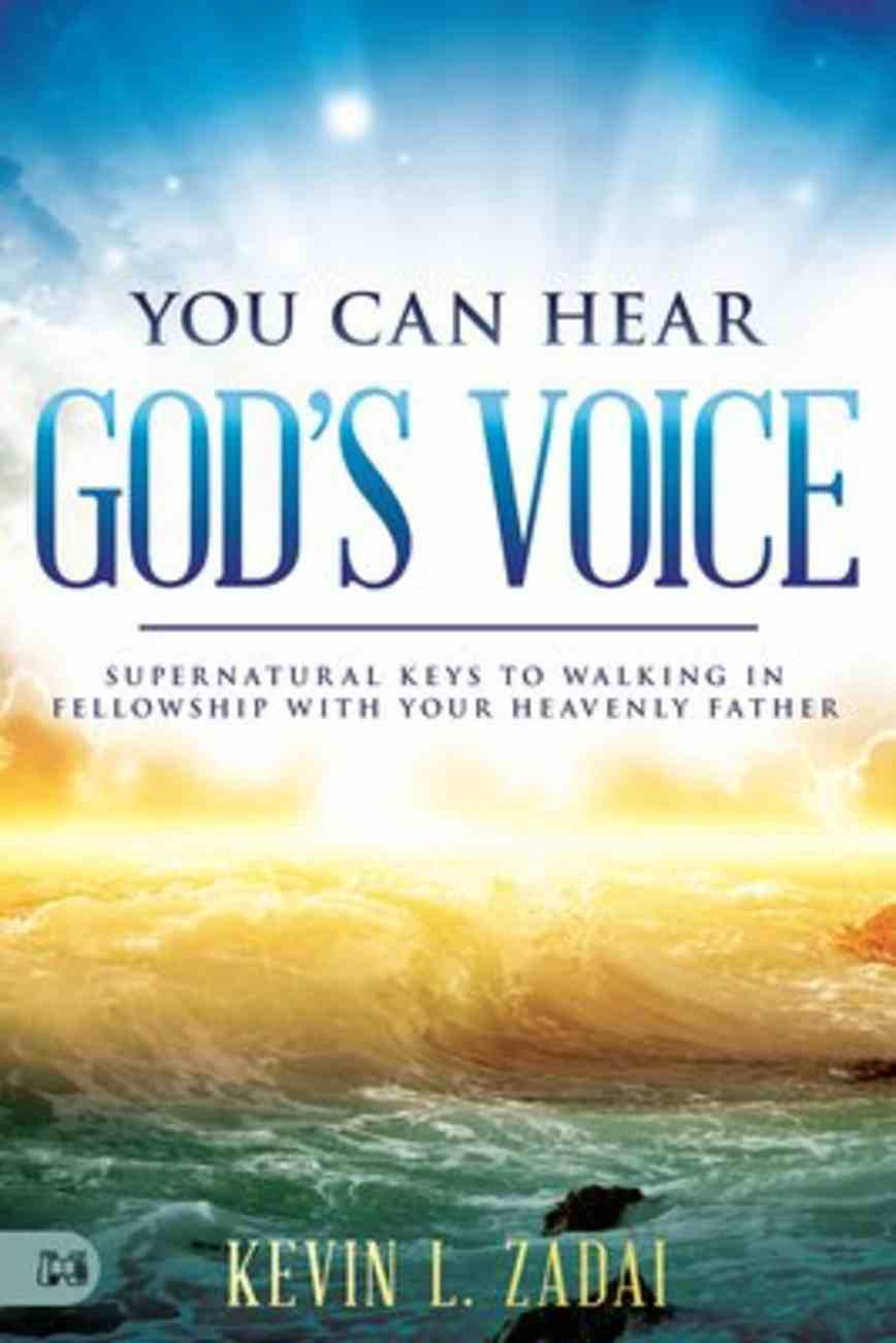 You Can Hear God's Voice: Supernatural Keys to Walking in Fellowship With Your Heavenly Father Paperback