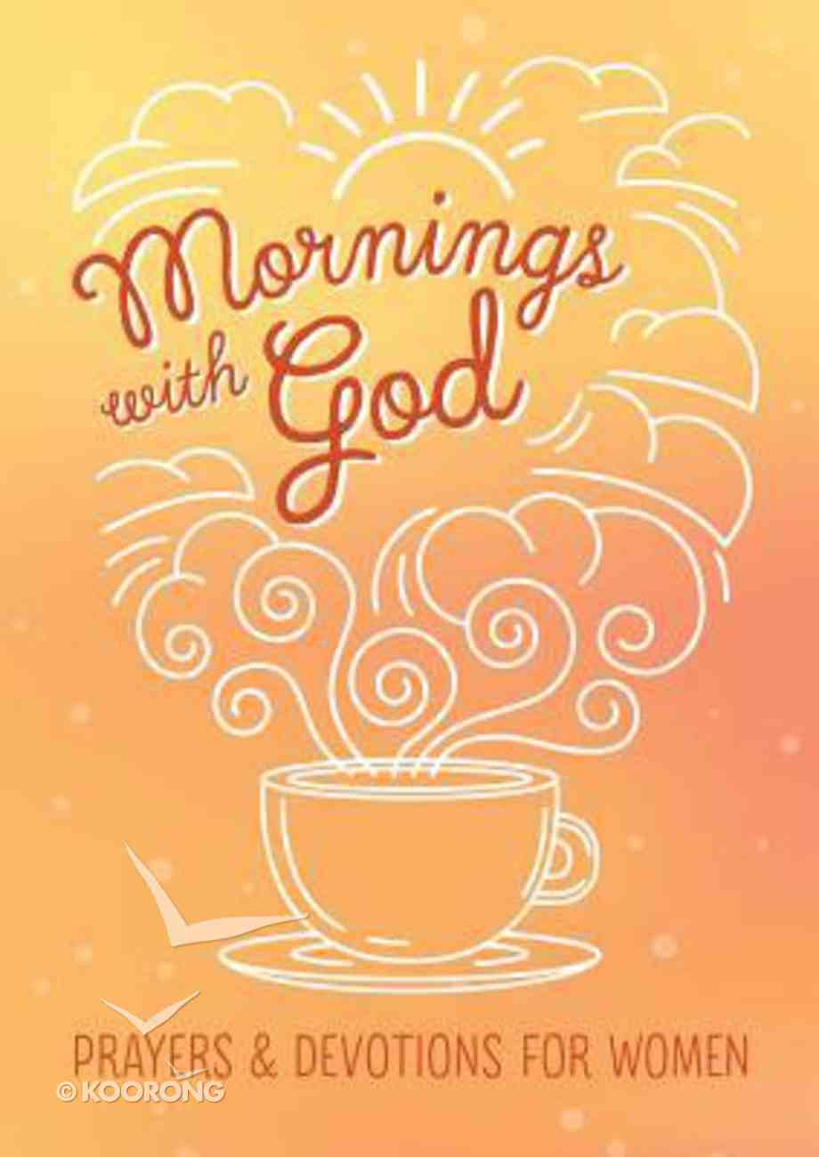Mornings With God: Prayers and Devotions For Women Paperback