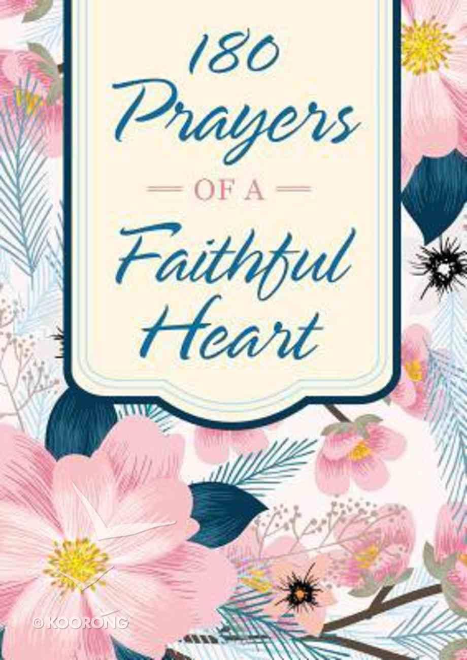 180 Prayers of a Faithful Heart: Devotional Prayers Inspired By Ephesians 1:15-23 Paperback